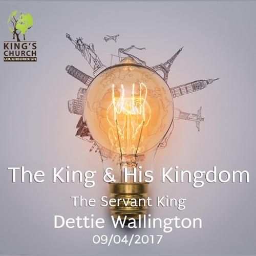 09/04/2017 - The Servant King (Dettie Wellington)