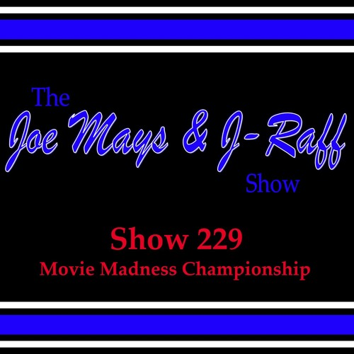 The Joe Mays & J-Raff Show: Episode 229 - Movie Madness Championship discussion