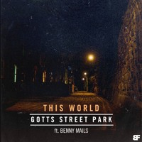 Gotts Street Park - This World (Ft. Benny Mails)