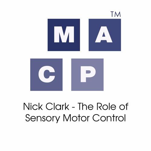 Nick Clark - The Role of Sensory Motor Control