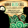 Orly DeeJay - Bahia Blue Cafe [Deep House MIx Part ONE] 2017