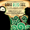 Orly DeeJay - Bahia Blue Cafe [Deep House MIx Part TWO] 2017