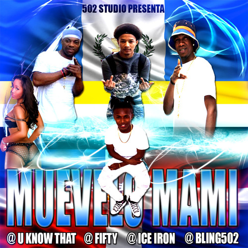 MUEVELO MAMI REMIX - U KNOW THAT,FIFTY,ICE IRON & BLING502   2017