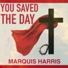 MarQuis Harris - You Saved The Day (New Single)