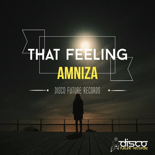 Amniza - That Feeling (Preview) Out Now on Traxsource