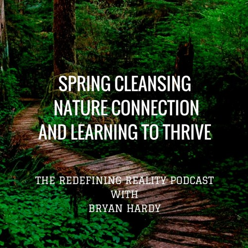 Solo Show: Spring Cleansing Nature Connection and Learning to Thrive - Ep. 29