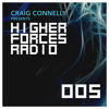 Craig Connelly - Higher Forces Radio 005