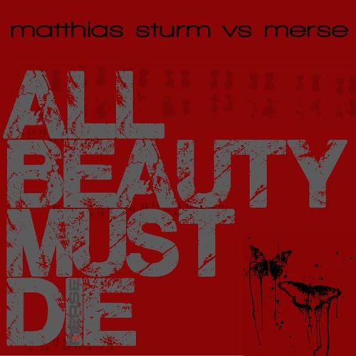 All Beauty Must Die - Matthias Sturm (Merse Remix