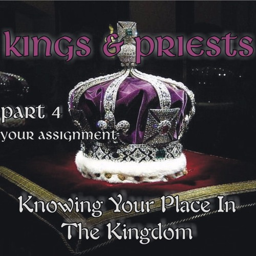 Kings And Priests Part 4 - Your Assignment