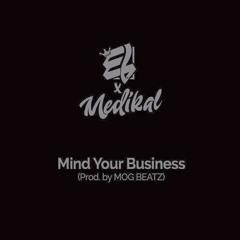 E.L - Mind Your Business Ft. Medikal (Prod By M.O.G Beatz)