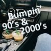 Bumpin 90's & 2000s