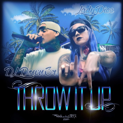 "LadyDice & DL Down3r - ""Throw It Up"""
