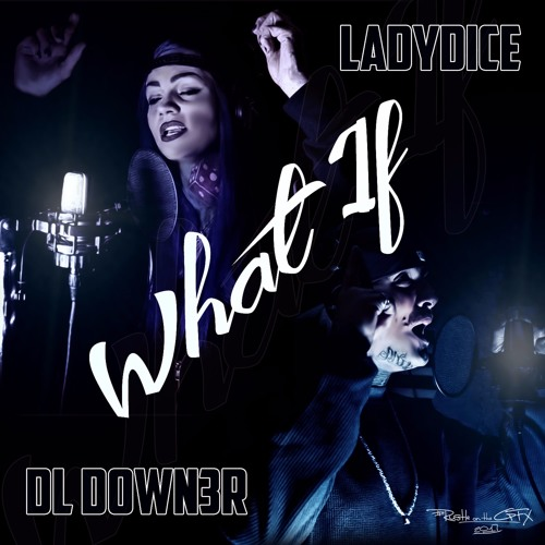 "LadyDice & DL Down3r - ""What If"" (Dirty Mix)"