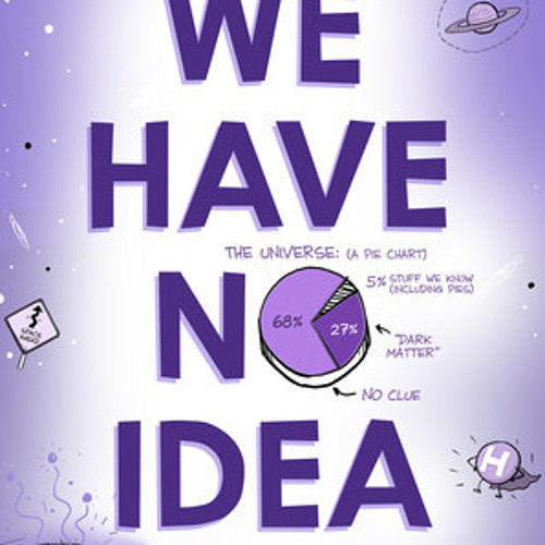 We Have No Idea by Jorge Cham, Daniel Whiteson, read by Daniel Whiteson