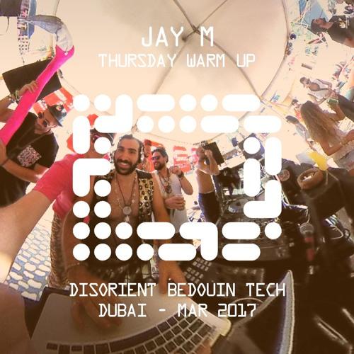 JAY M - Thursday Warm Up - Disorient Bedouin Tech - Dubai 2017