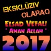 04.Elsad Vefali - Aman Allah - ( Official Audio 2017 )