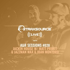 TRAXSOURCE LIVE! A&R Sessions #028 - Jackin House with Matt Pruitt and Iban Montoro & Jazzman Wax