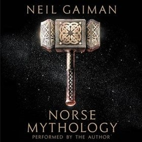 NORSE MYTHOLOGY by Neil Gaiman, read by Neil Gaiman