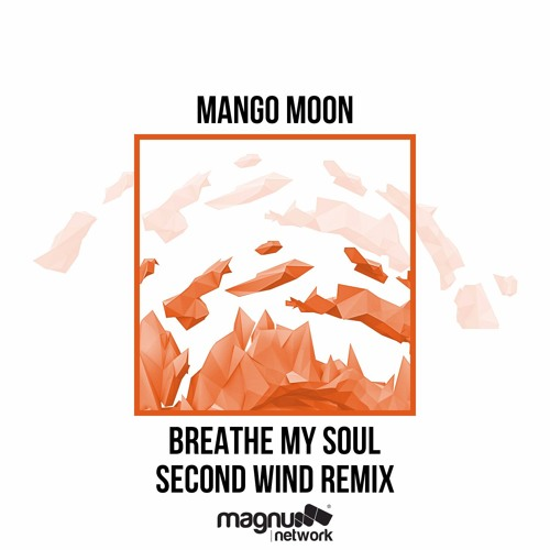 MANGO MOON - Breathe My Soul (Second Wind Remix)