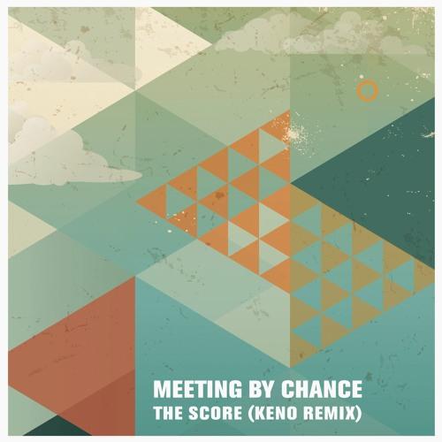 "Meeting By Chance ""The Score (Keno Remix)"""