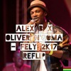 ALEX B X OLIVER N'GOMA - FELY 2K17 Reflip Unmastered (Out Soon)