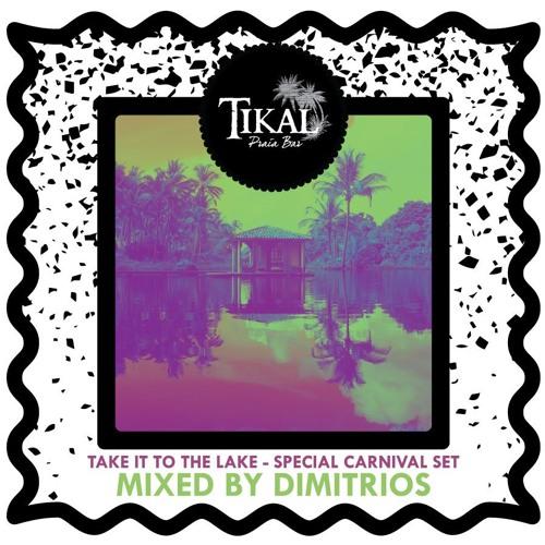 "Tikal Praia Bar - ""Take It To The Lake"" Special Carnival Mix - Mixed By Dimitrios"