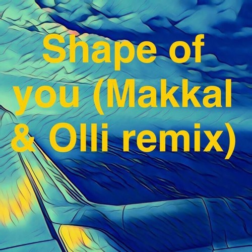 Shape of you (Makkal & Olli remix)
