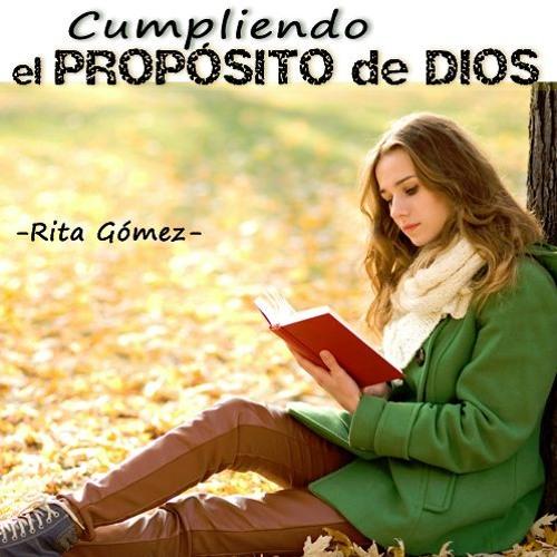 Cumpliendo el propósito de Dios - Rita Gómez