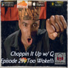 Choppin It Up w/ Q Ep 29: Too Woke!!! ft. Devin and Lord Penniless