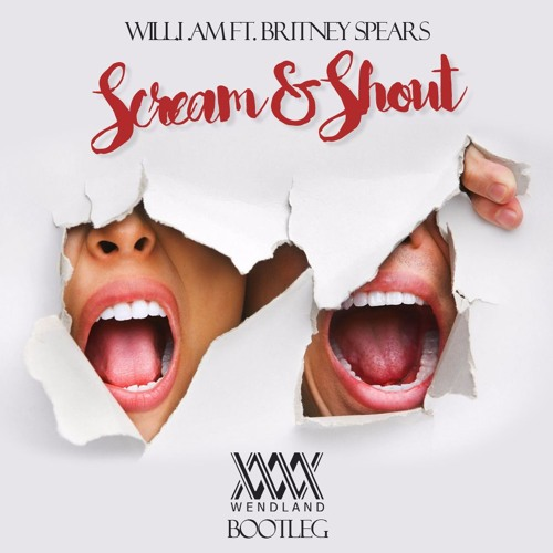 Will.i.am - Scream & Shout Ft. Britney Spears (Wendland Bootleg) FREE DOWNLOAD