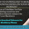 How to download TubeMate YouTube Downloader on your Blackberry Mobiles?