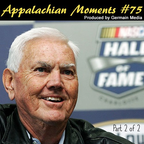 Appalachian Moments #75 - Junior Johnson, Part 2 of 2