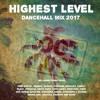 Highest Level Dancehall Mix 2017