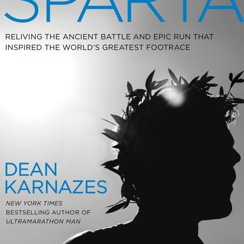 55: The Road to Sparta - a book, a journey, a legend: Talking with Dean Karnazes