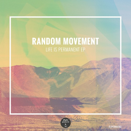 FLTPTRN014D - Random Movement - Life Is Permanent EP