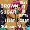 Ray J Ft Lil Wayne X Deejay Eskay - Brown Sugar[Kaboom Music]