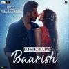 Baarish | Half Girlfriend | Arjun K & Shraddha K |Ash King & Shashaa,Tanishk Bagchi Mp3