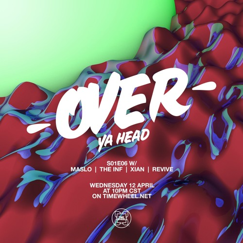 OVER YA HEAD #6 | MASLO, THE INF, XIAN & REVIVE