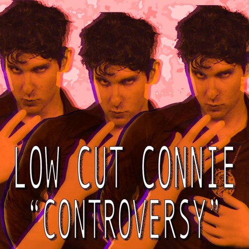 """Controversy"" by Low Cut Connie"