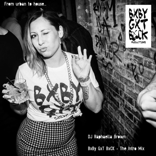 BxBy GxT BxCK - The Intro - DJ Raphaella Brown