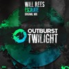 Will Rees - Escalate [Outburst Twilight] OUT NOW