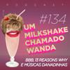 #134 - BBB, 13 Reasons Why e Músicas Danadinhas