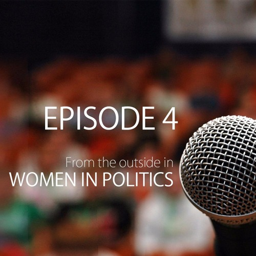 From the Outside In: Women in Politics, Episode 4 - Breaking Through Multiple Glass Ceilings