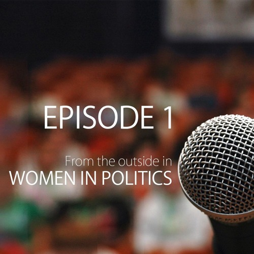 From the Outside In: Women in Politics, Episode 1 - Gaining The Vote