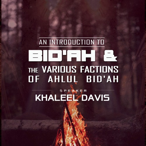 An Introduction to Bid'ah and the Various Factions of Ahlul Bid'ah Pt3 By Khaleel Davis