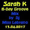 Sarah K B-Day Groove Mix by Dj Miss Labrano 13.04.2017