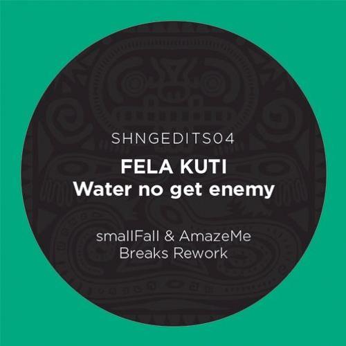 SHNGEDITS04 FELA KUTI-Water No Get Enemy (smallFall & AmazeMe Breaks