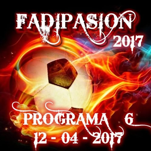 Programa Nº 6 - 2017 - Fadipasion Radio