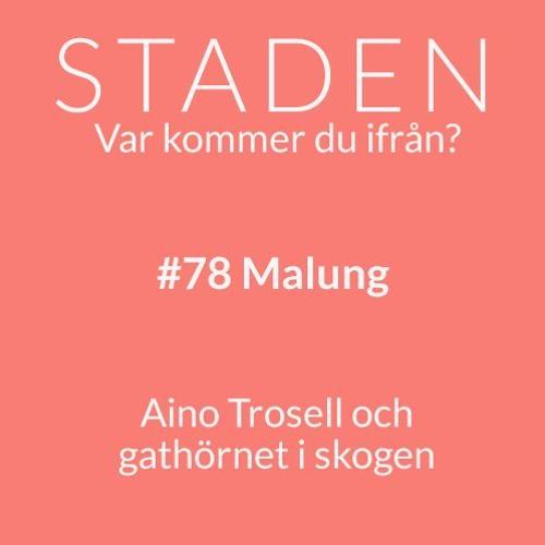 #78 Malung – Aino Trosell och gathörnet i skogen
