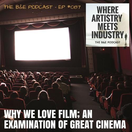 B&EP #087 - Why We Love Film; An Examination of Cinema Vol.1